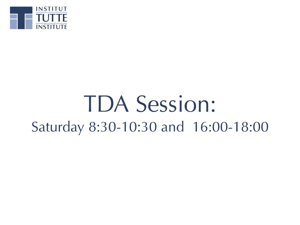 TDA Session: Saturday 8:30-10:30 and 16:00-18:00