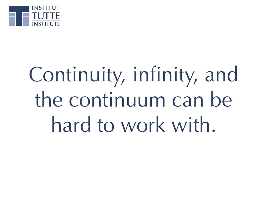 Continuity, infinity, and the continuum can be h...