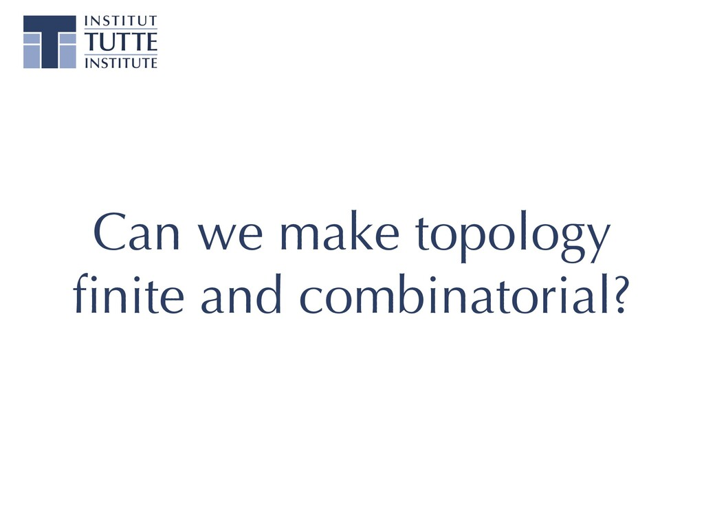 Can we make topology finite and combinatorial?