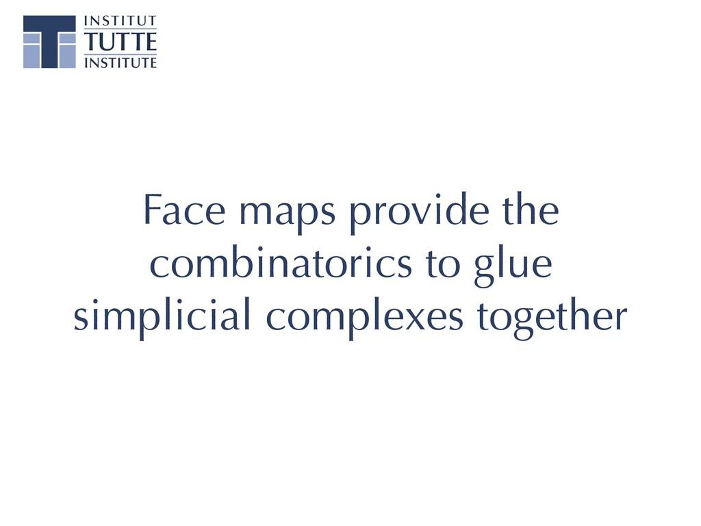 Face maps provide the combinatorics to glue sim...