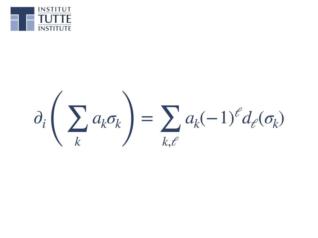 ∂i (∑ k ak σk) = ∑ k,ℓ ak (−1)ℓdℓ (σk )