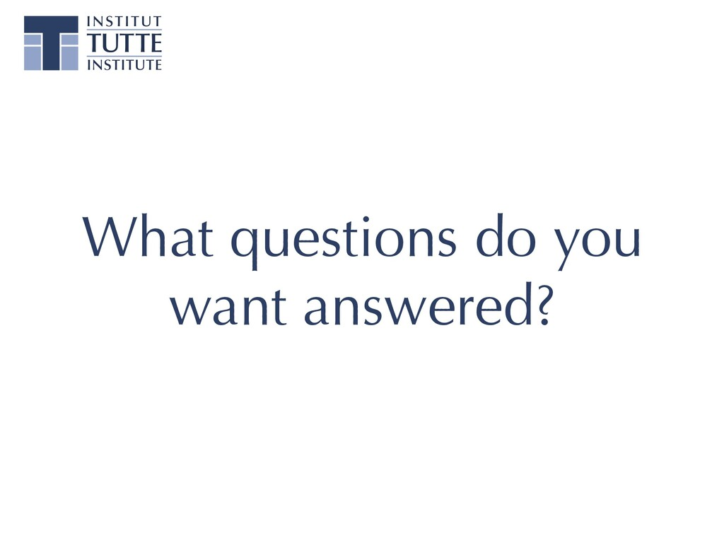 What questions do you want answered?