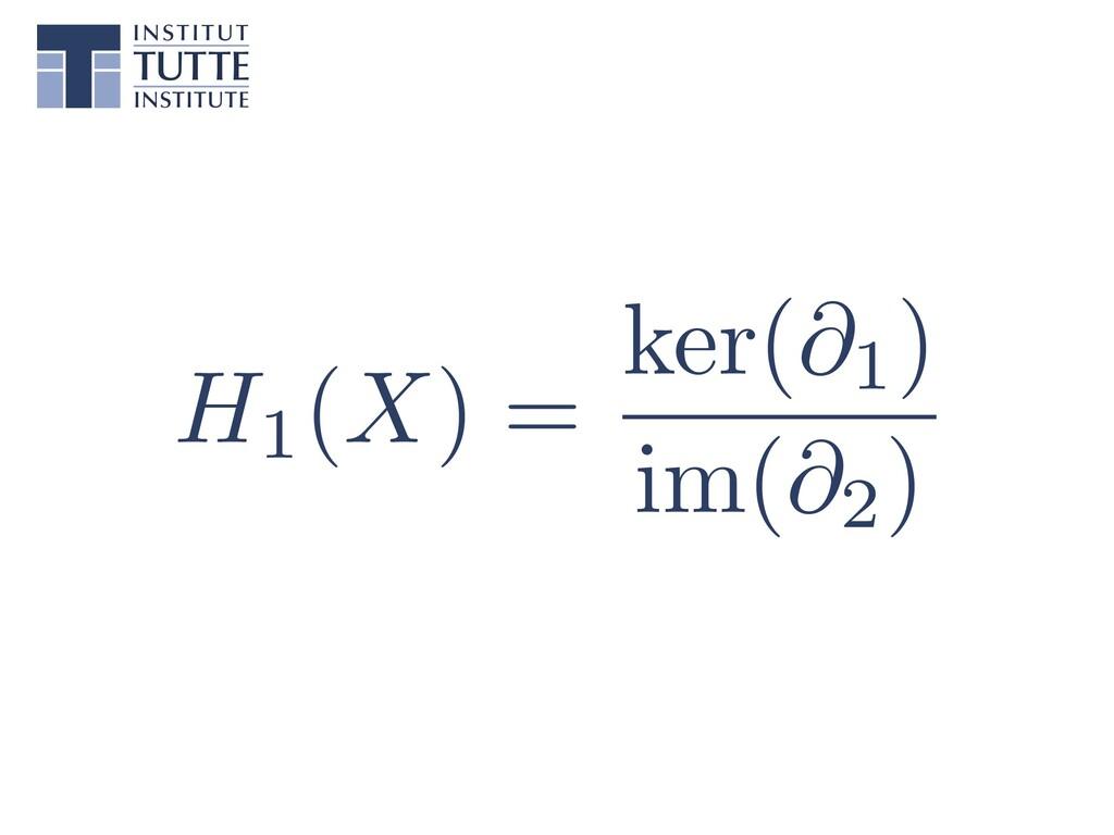 "H1(X) = ker(@1) im(@2) <latexit sha1_base64=""cy..."