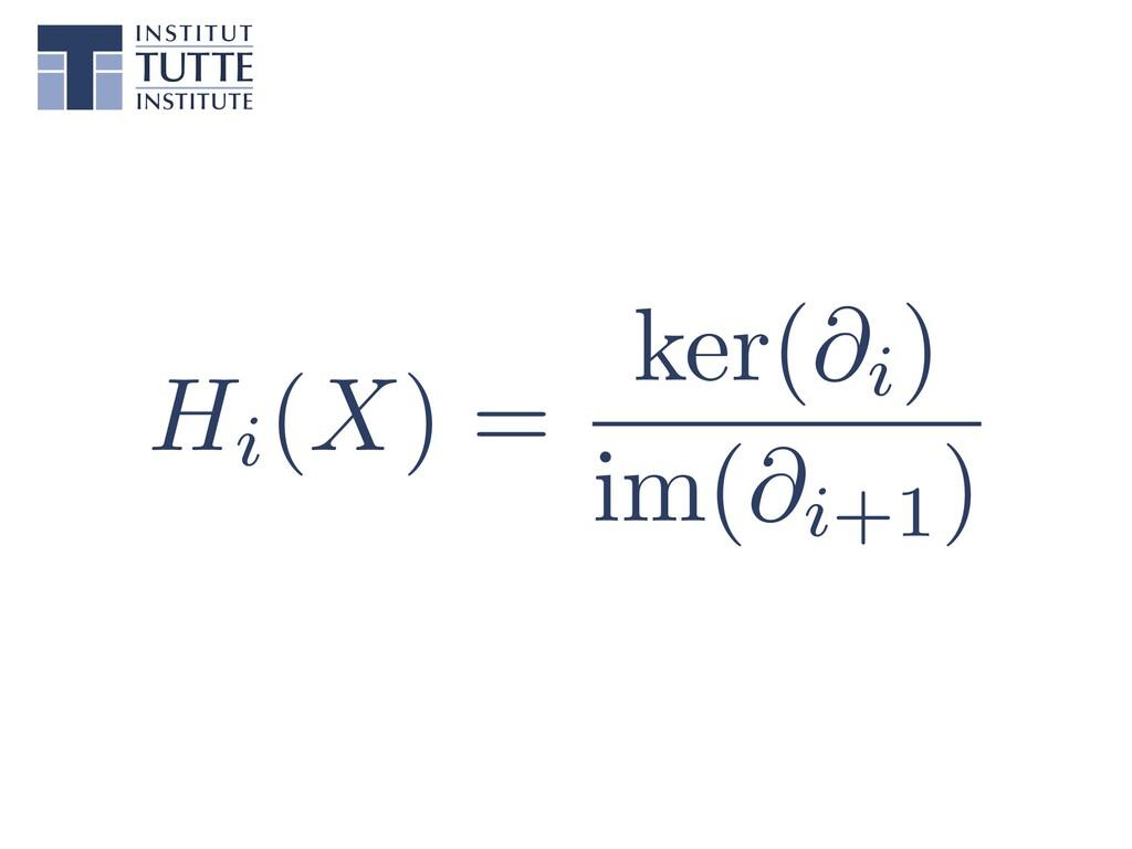 """Hi(X) = ker(@i) im(@i+1) <latexit sha1_base64=""""..."""