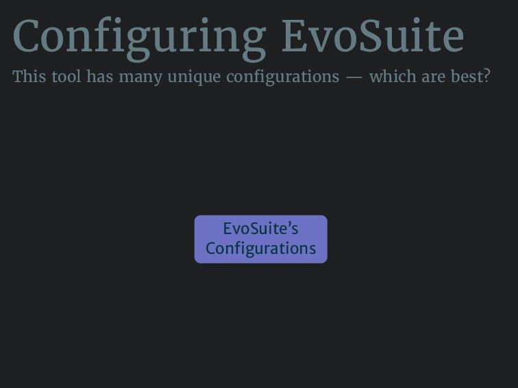 Configuring EvoSuite This tool has many unique ...