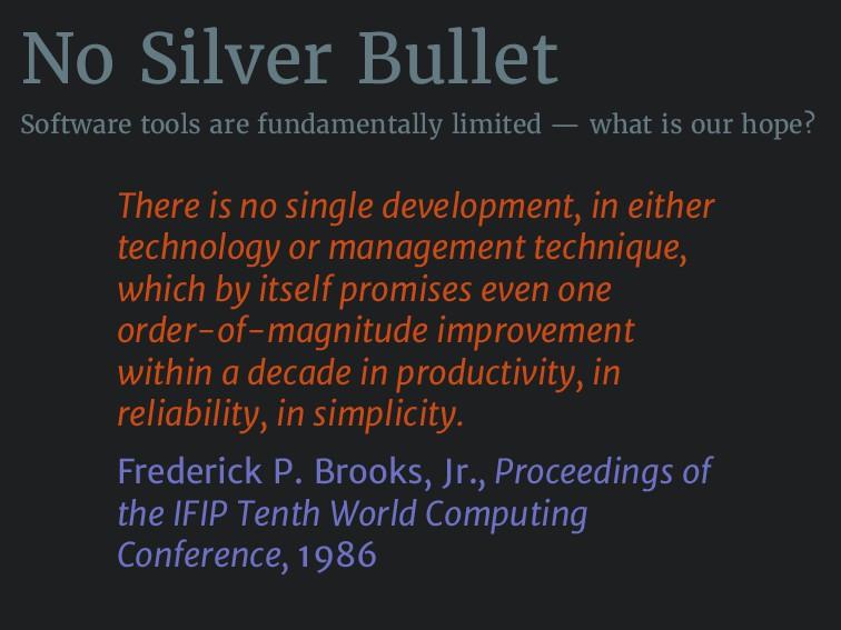 No Silver Bullet Software tools are fundamental...