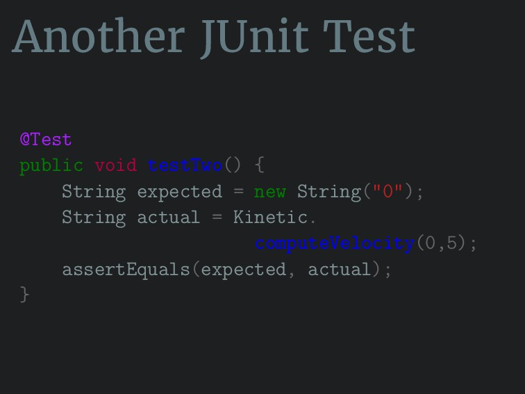 Another JUnit Test @Test public void testTwo() ...