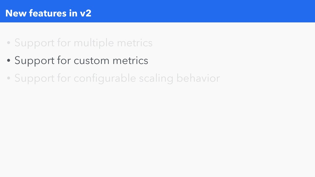 New features in v2 • Support for multiple metri...
