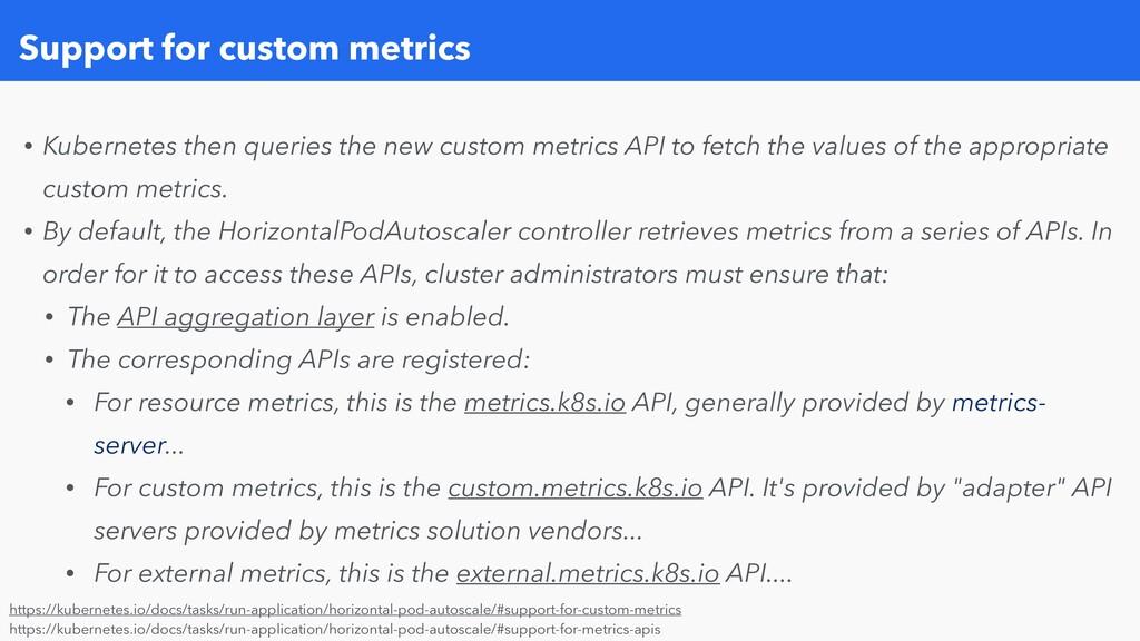 Support for custom metrics • Kubernetes then qu...