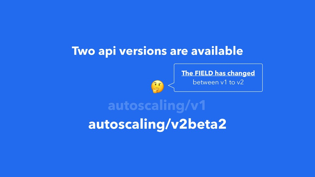 Two api versions are available  autoscaling/v1 ...