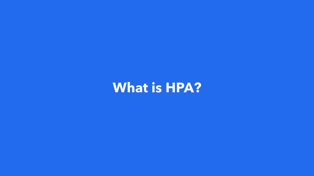 What is HPA?