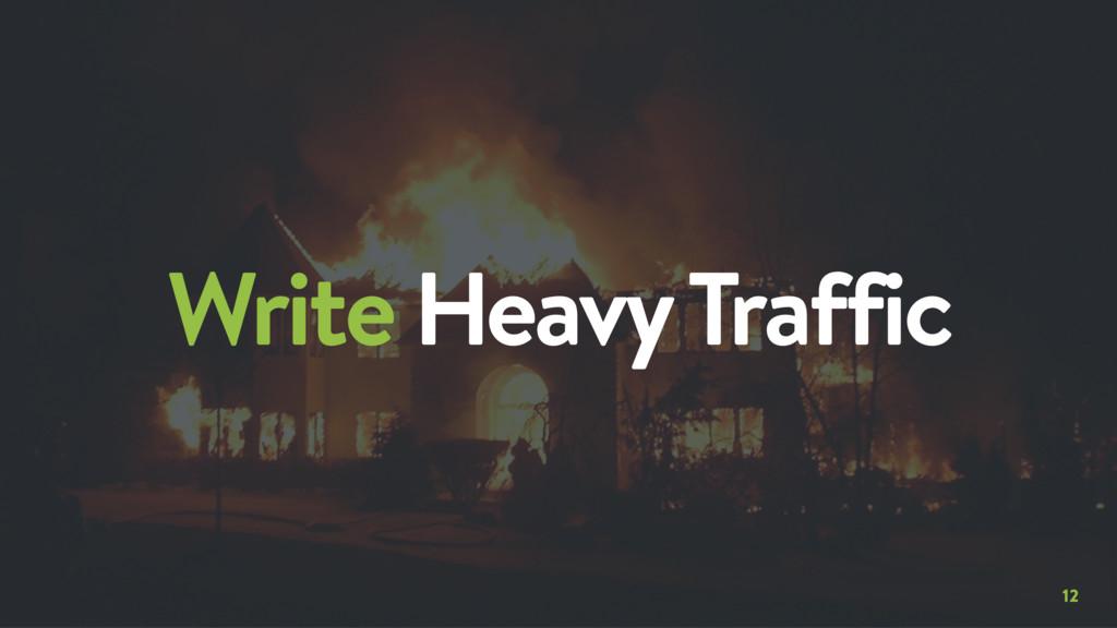 12 Write Heavy Traffic