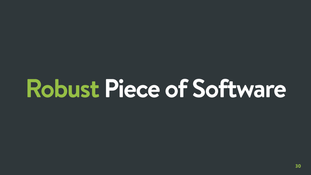 30 Robust Piece of Software