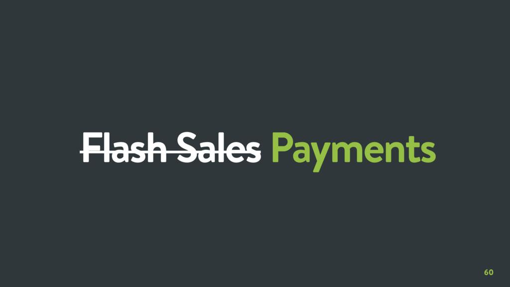 60 Flash Sales Payments
