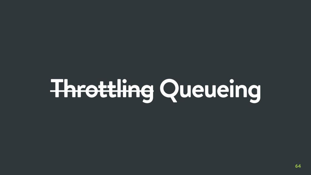 64 Throttling Queueing