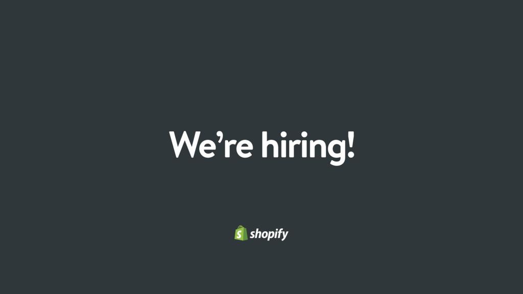 65 Blank Slide We're hiring!