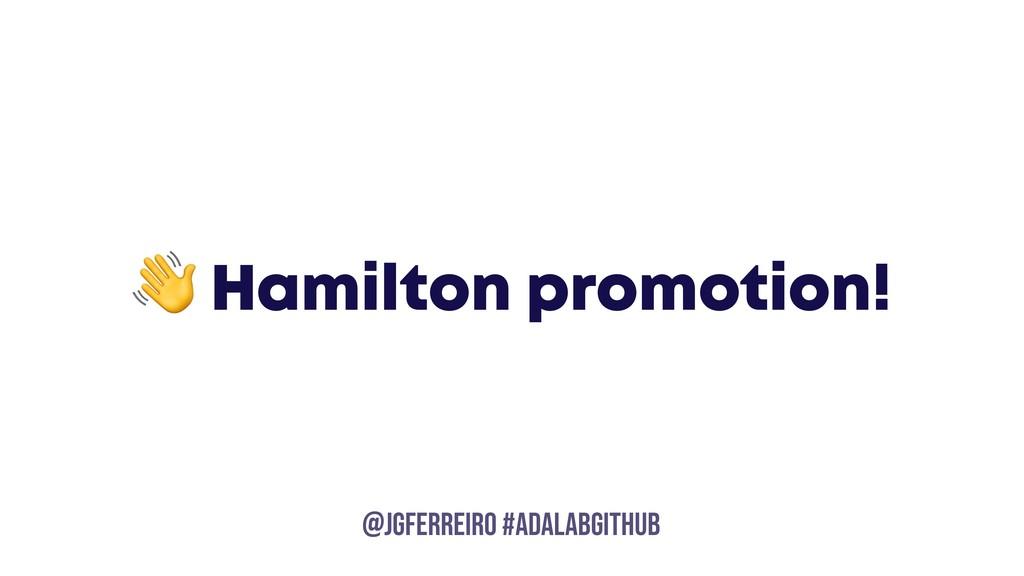 @JGFERREIRO @JGFERREIRO #ADALABGITHUB  Hamilton...