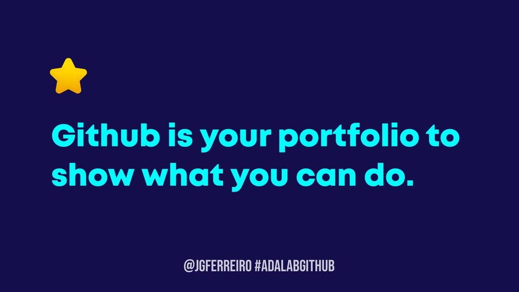@JGFERREIRO #ADALABGITHUB Github is your portfo...