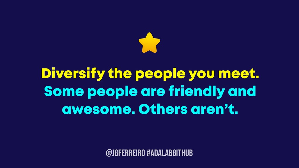 @JGFERREIRO #ADALABGITHUB Diversify the people ...