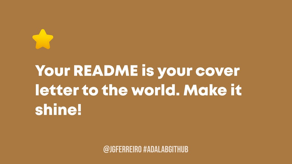 @JGFERREIRO Your README is your cover letter to...