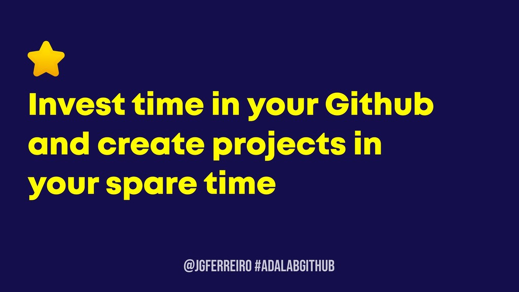 @JGFERREIRO #ADALABGITHUB Invest time in your G...