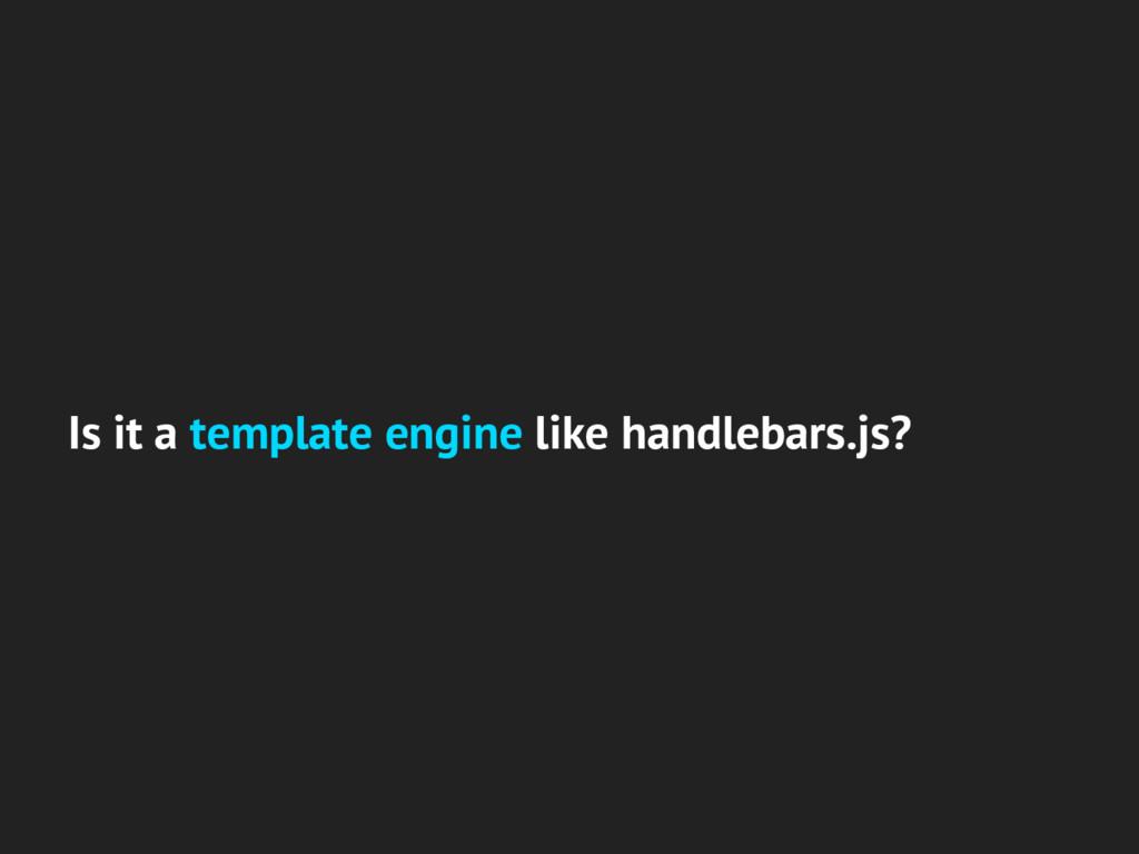 Is it a template engine like handlebars.js?