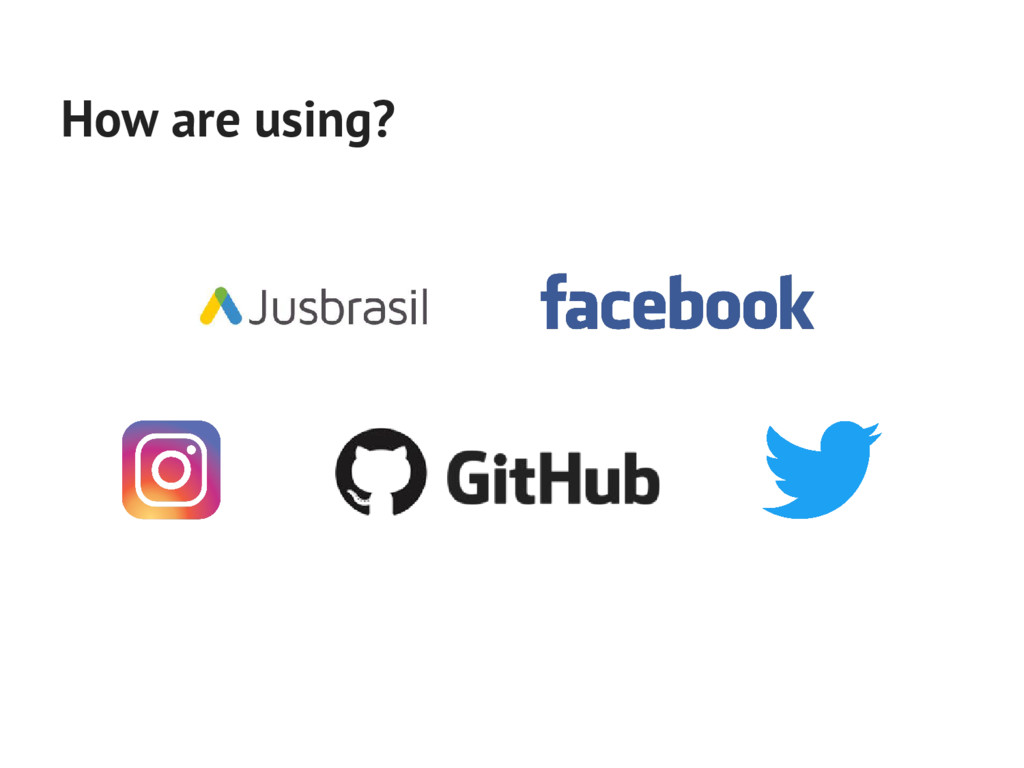 How are using?