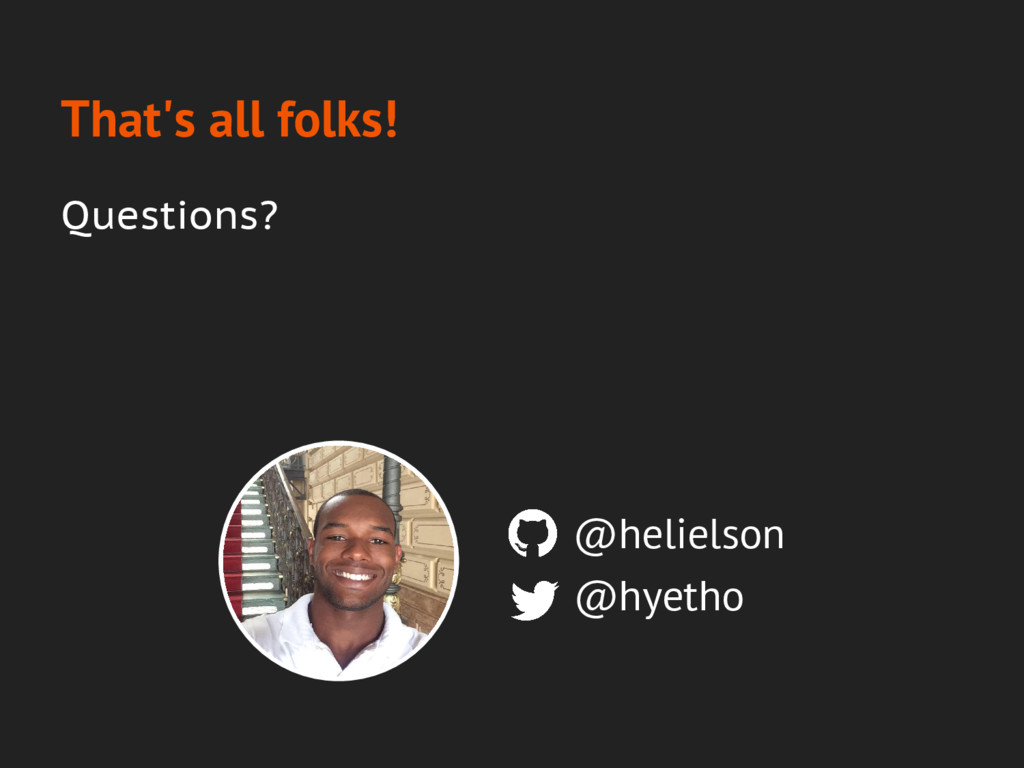 That's all folks! @hyetho @helielson Questions?