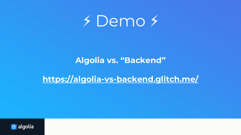 "⚡ Demo ⚡ Algolia vs. ""Backend"" https://algolia-..."