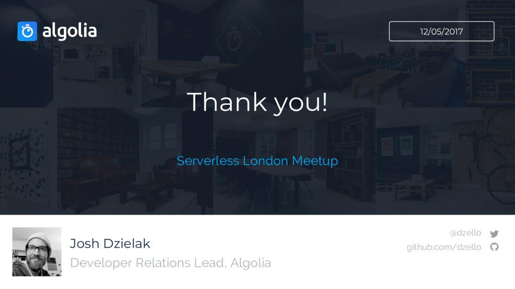 Josh Dzielak Thank you! Developer Relations Lea...
