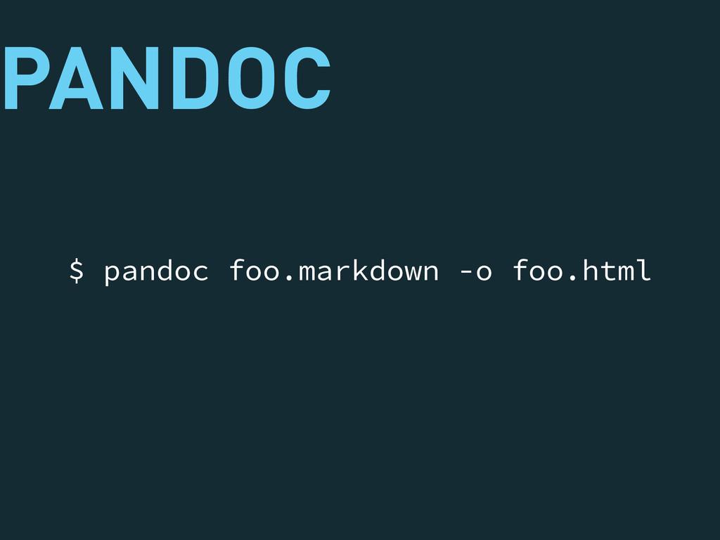 PANDOC $ pandoc foo.markdown -o foo.html