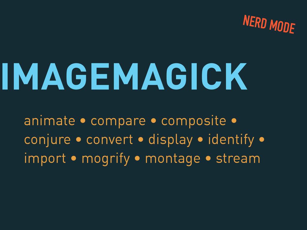 IMAGEMAGICK animate • compare • composite • con...