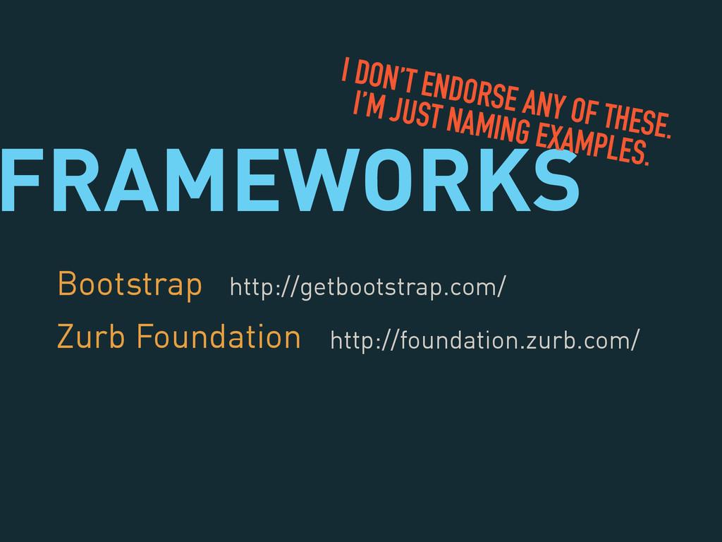 FRAMEWORKS Bootstrap Zurb Foundation I DON'T EN...