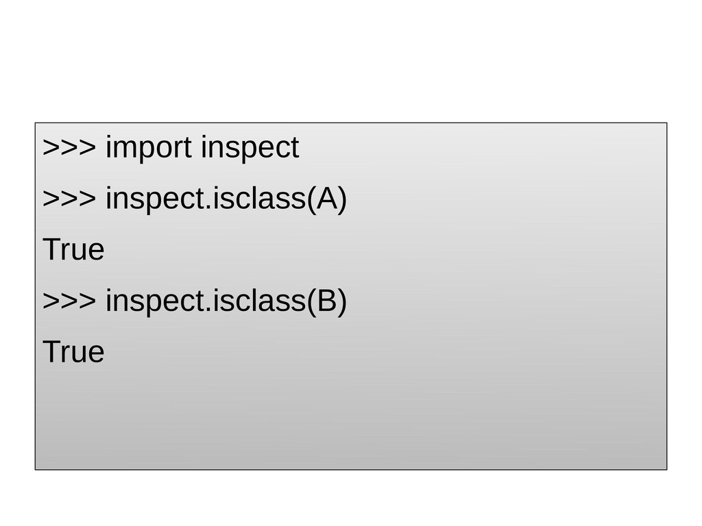 >>> import inspect >>> inspect.isclass(A) True ...