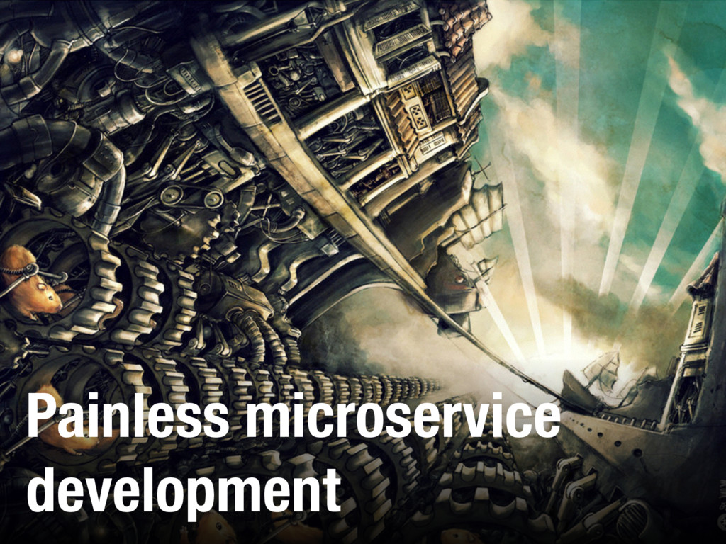 Painless microservice development
