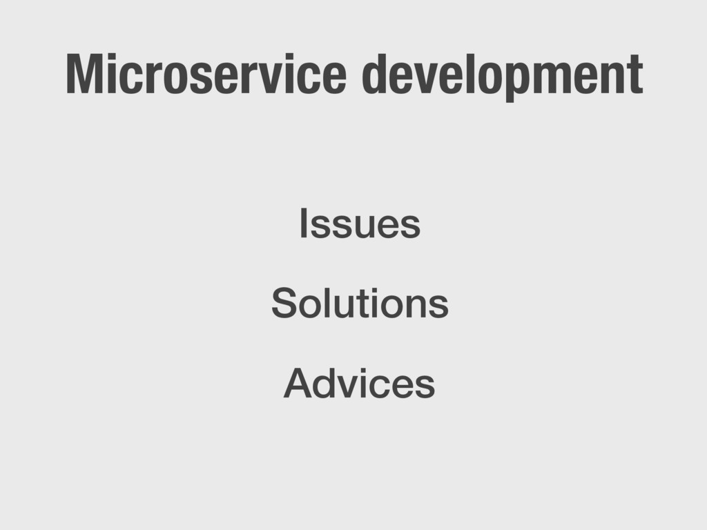 Microservice development Issues Solutions Advic...