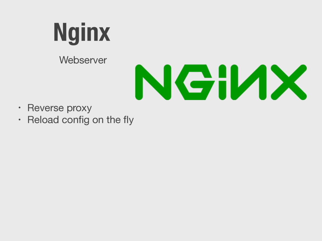• Reverse proxy  • Reload config on the fly Nginx...