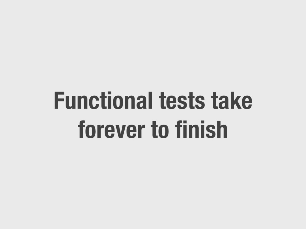 Functional tests take forever to finish