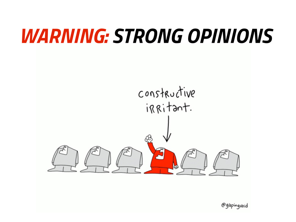 WARNING: STRONG OPINIONS