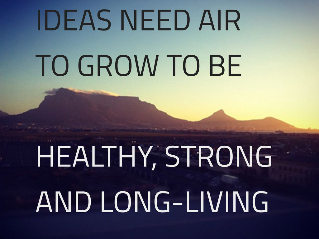 IDEAS NEED AIR TO GROW TO BE HEALTHY, STRONG AN...