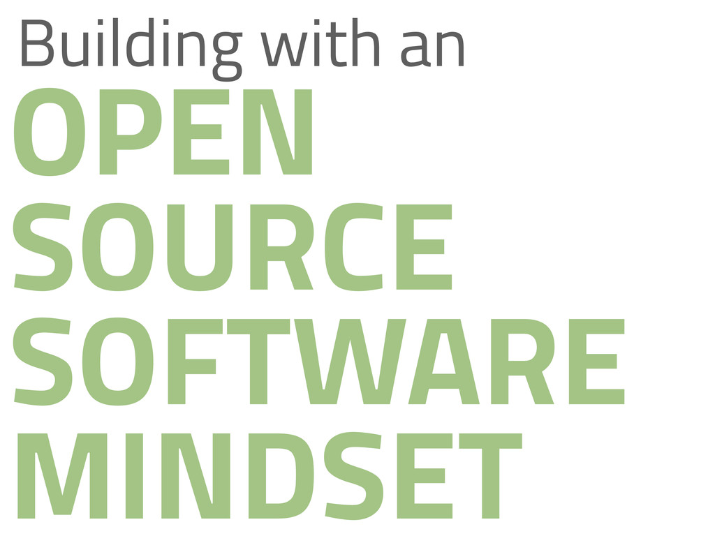OPEN SOURCE SOFTWARE MINDSET Building with an