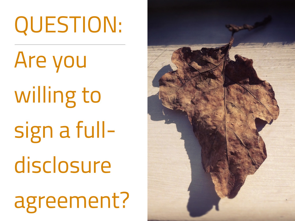 QUESTION: Are you willing to sign a full- discl...