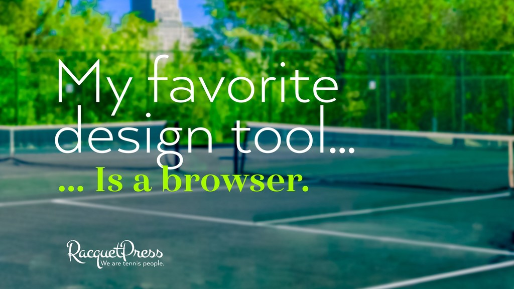 My favorite design tool… … Is a browser.