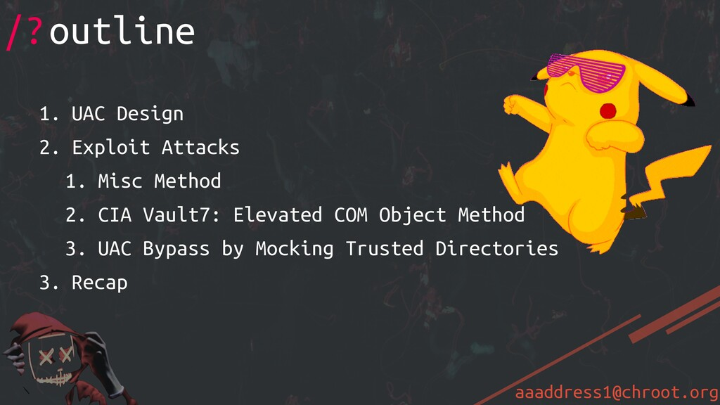 aaaddress1@chroot.org 1. UAC Design 2. Exploit ...
