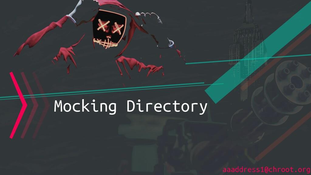 aaaddress1@chroot.org 〉〉〉Mocking Directory
