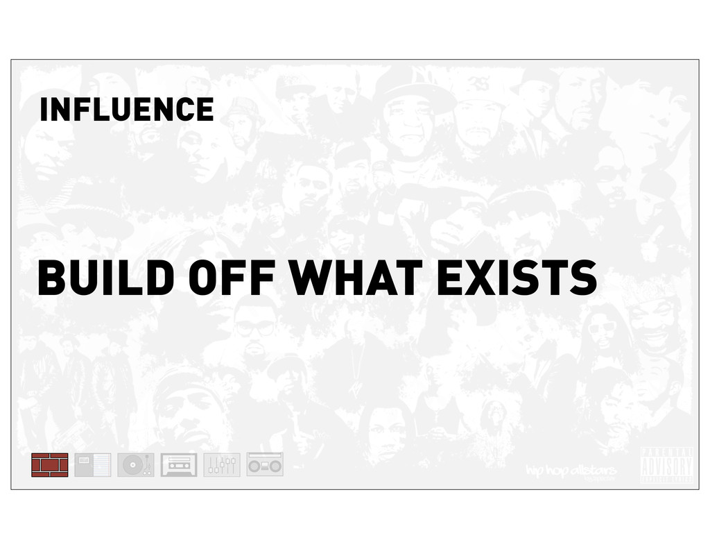 INFLUENCE BUILD OFF WHAT EXISTS