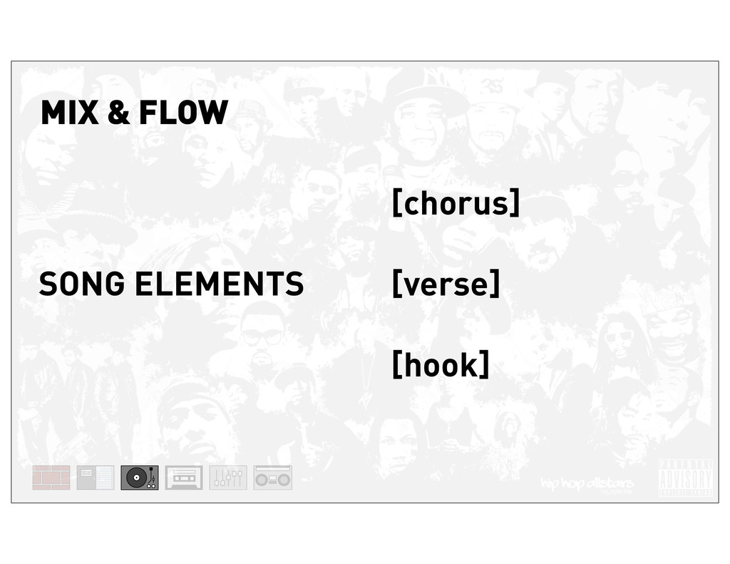 SONG ELEMENTS [chorus] [verse] [hook] MIX & FLOW
