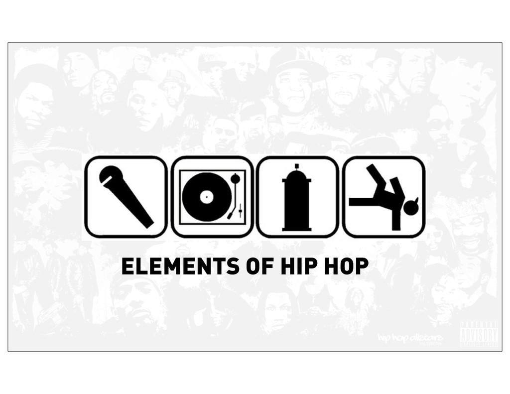 ELEMENTS OF HIP HOP
