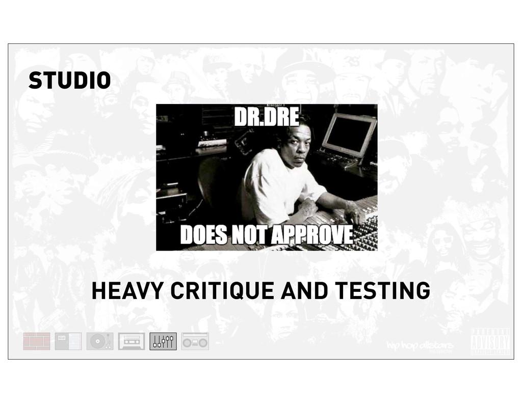 STUDIO HEAVY CRITIQUE AND TESTING
