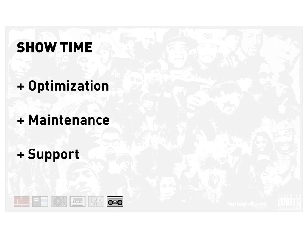 SHOW TIME + Optimization + Maintenance + Support